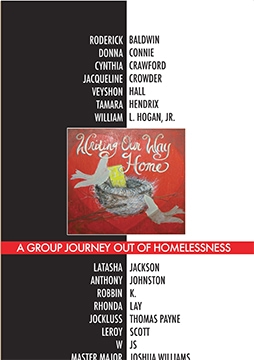 Writing Our Way Home: A Group Journey Out of Homelessness (Triton Press, 2014)- 7 years of writing. 2 years in the making. A lifetime in the living. Edited by Ellen Morris Prewitt, available on Amazon.com